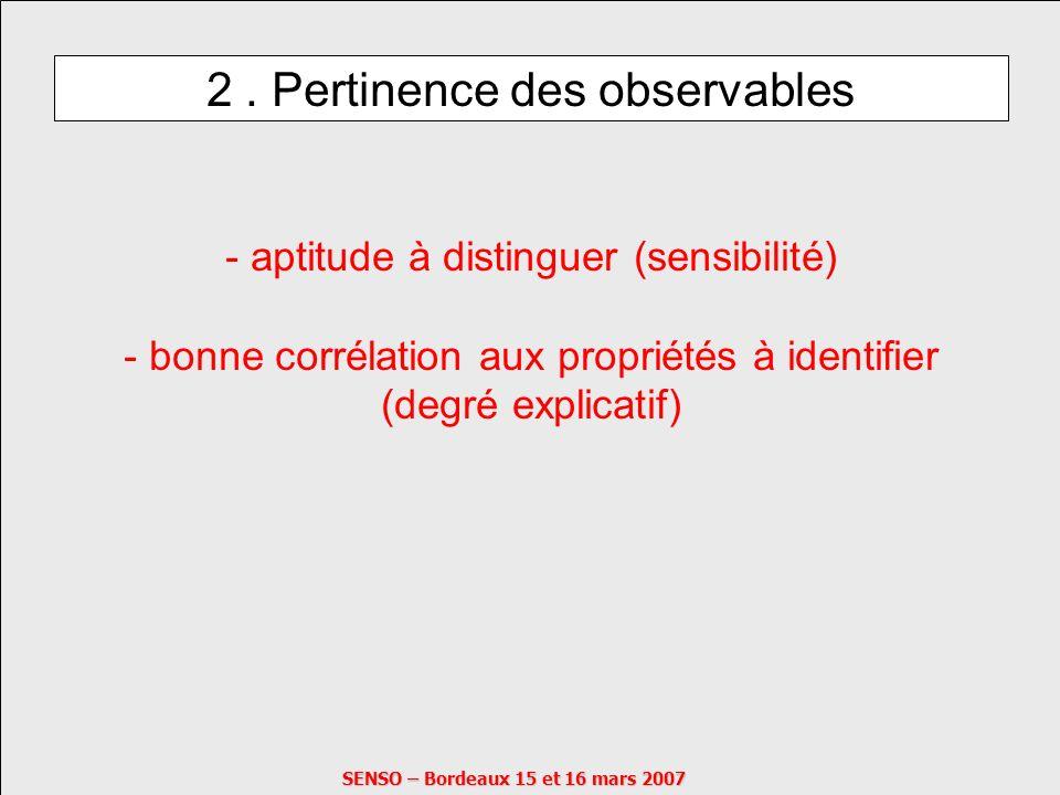 2. Pertinence des observables - aptitude à distinguer (sensibilité) - bonne corrélation aux propriétés à identifier (degré explicatif)
