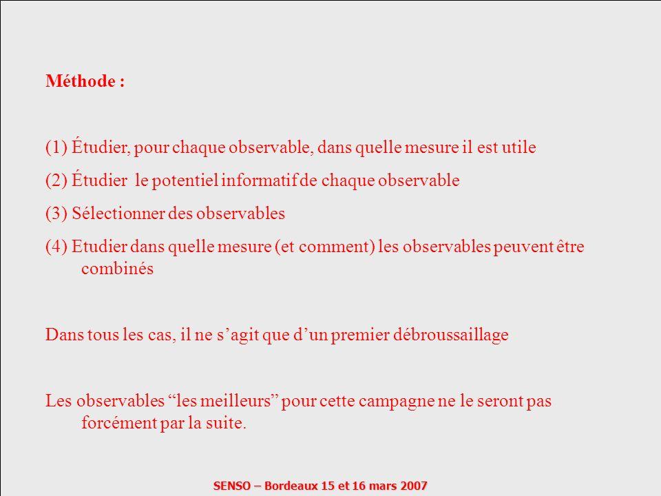 SENSO – Bordeaux 15 et 16 mars 2007 Méthode : (1) Étudier, pour chaque observable, dans quelle mesure il est utile (2) Étudier le potentiel informatif