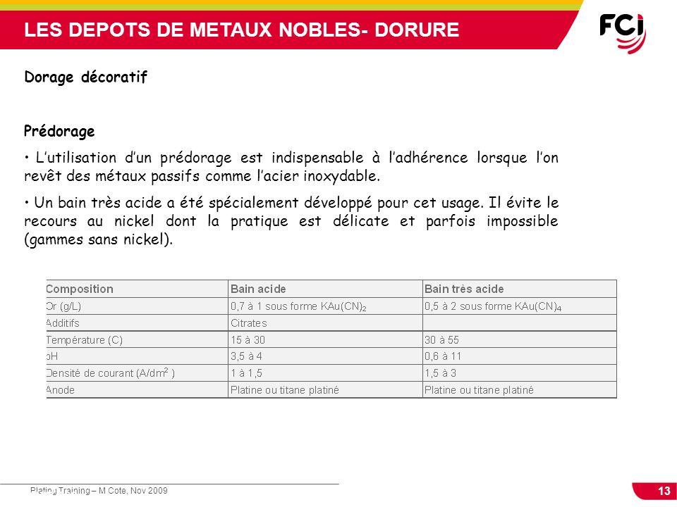 13 Plating Training – M Cote, Nov 2009 Cours : Les traitements de surface LES DEPOTS DE METAUX NOBLES- DORURE Dorage décoratif Prédorage Lutilisation