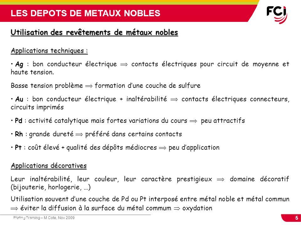 5 Plating Training – M Cote, Nov 2009 Cours : Les traitements de surface LES DEPOTS DE METAUX NOBLES Utilisation des revêtements de métaux nobles Appl