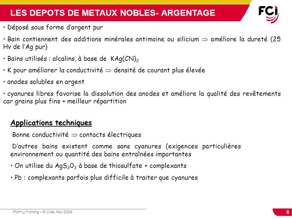 6 Plating Training – M Cote, Nov 2009 Cours : Les traitements de surface LES DEPOTS DE METAUX NOBLES- ARGENTAGE Déposé sous forme dargent pur Bain con