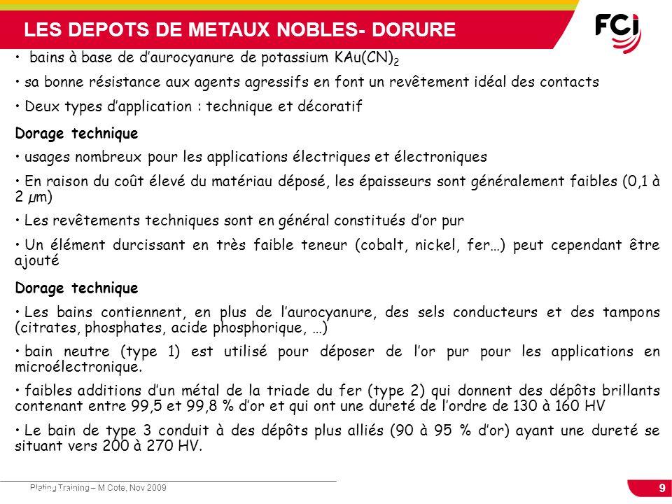 9 Plating Training – M Cote, Nov 2009 Cours : Les traitements de surface LES DEPOTS DE METAUX NOBLES- DORURE bains à base de daurocyanure de potassium