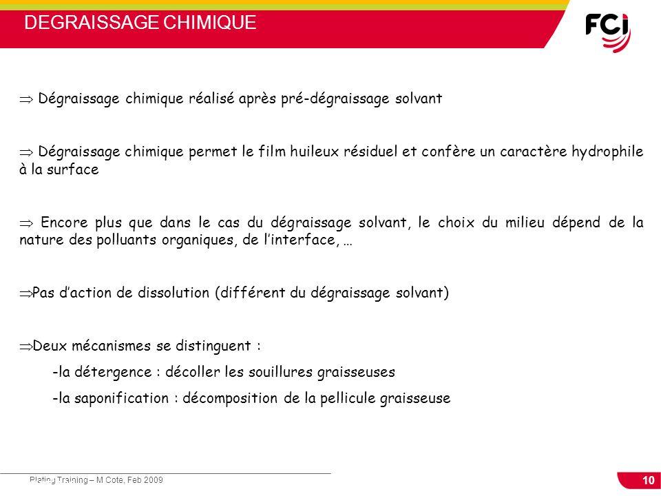 10 Plating Training – M Cote, Feb 2009 Cours : Les traitements de surface Dégraissage chimique réalisé après pré-dégraissage solvant Dégraissage chimi