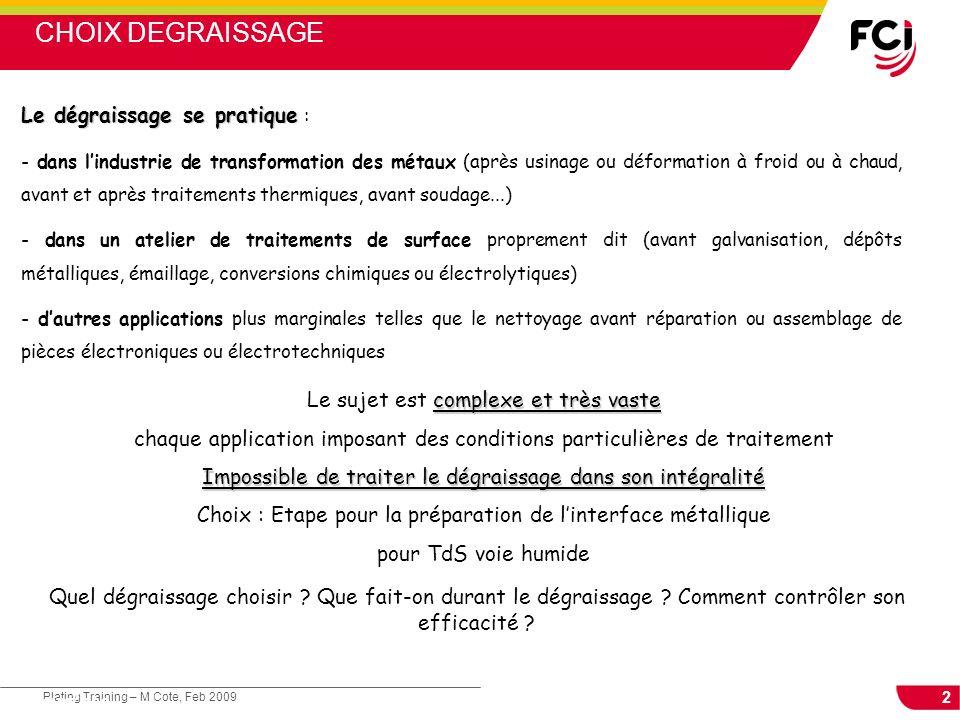 2 Plating Training – M Cote, Feb 2009 Cours : Les traitements de surface Le dégraissage se pratique Le dégraissage se pratique : - dans lindustrie de