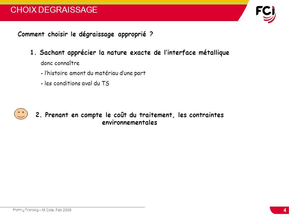 4 Plating Training – M Cote, Feb 2009 Cours : Les traitements de surface Comment choisir le dégraissage approprié ? 1. Sachant apprécier la nature exa
