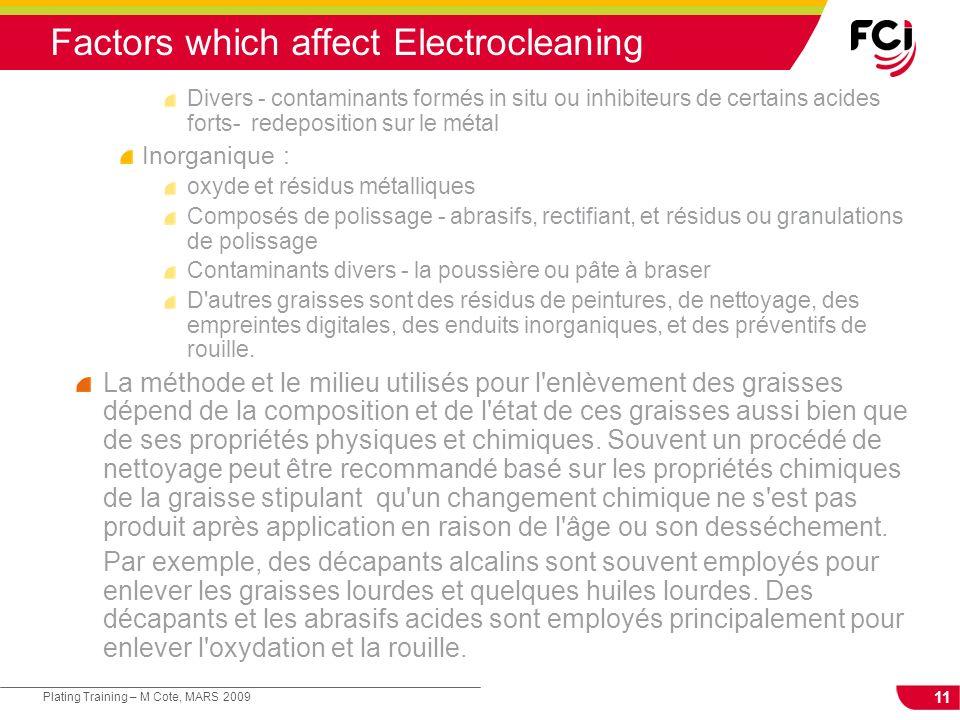 11 Plating Training – M Cote, MARS 2009 Factors which affect Electrocleaning Divers - contaminants formés in situ ou inhibiteurs de certains acides fo