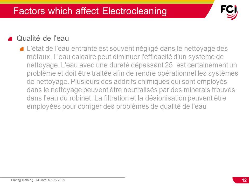 12 Plating Training – M Cote, MARS 2009 Factors which affect Electrocleaning Qualité de l'eau L'état de l'eau entrante est souvent négligé dans le net