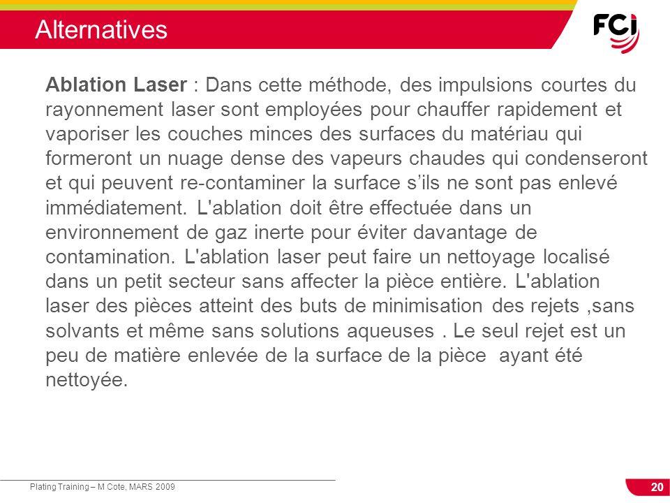 20 Plating Training – M Cote, MARS 2009 Alternatives Ablation Laser : Dans cette méthode, des impulsions courtes du rayonnement laser sont employées p
