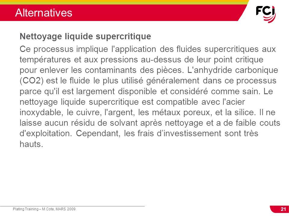 21 Plating Training – M Cote, MARS 2009 Alternatives Nettoyage liquide supercritique Ce processus implique l'application des fluides supercritiques au