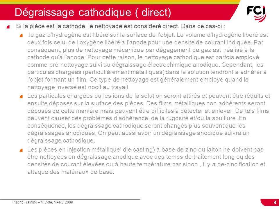 4 Plating Training – M Cote, MARS 2009 Dégraissage cathodique ( direct) Si la pièce est la cathode, le nettoyage est considéré direct. Dans ce cas-ci