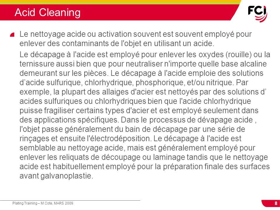 8 Plating Training – M Cote, MARS 2009 Acid Cleaning Le nettoyage acide ou activation souvent est souvent employé pour enlever des contaminants de l'o