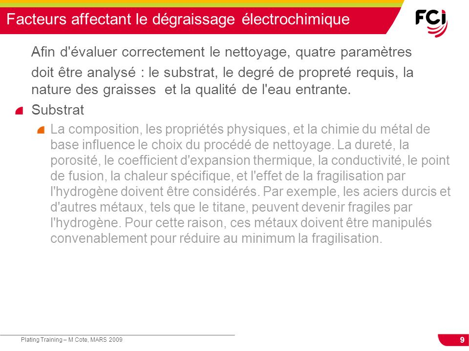 9 Plating Training – M Cote, MARS 2009 Facteurs affectant le dégraissage électrochimique Afin d'évaluer correctement le nettoyage, quatre paramètres d
