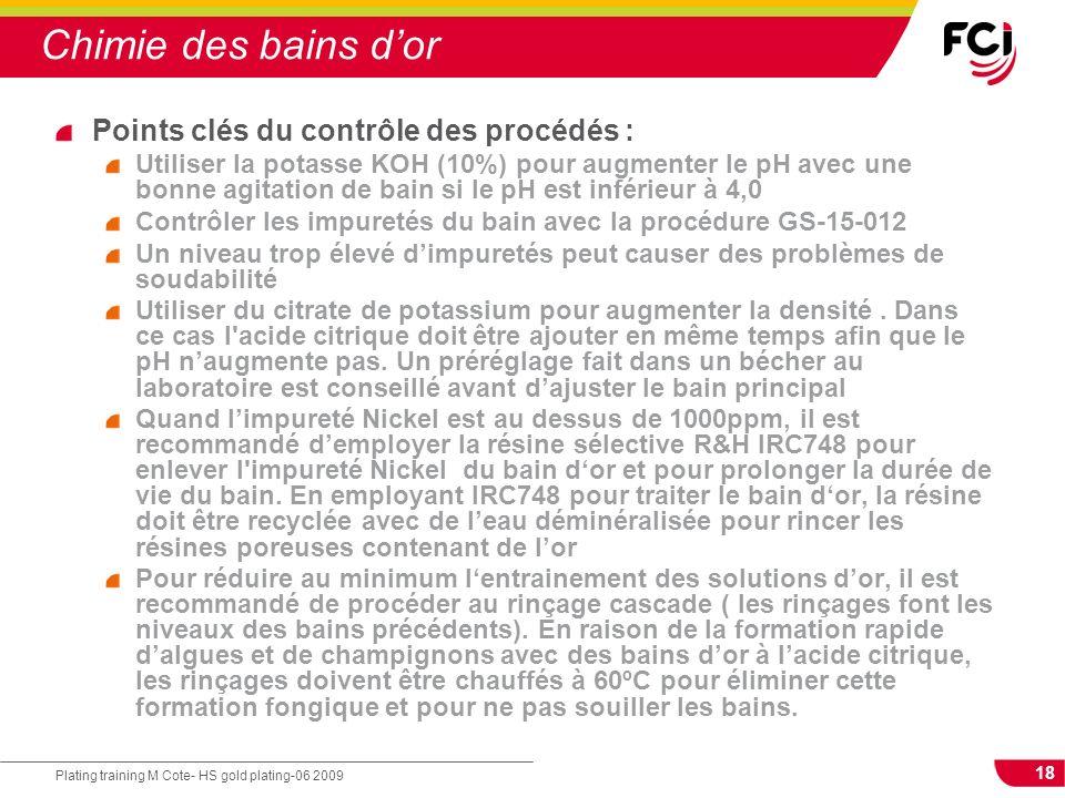 18 Plating training M Cote- HS gold plating-06 2009 Chimie des bains dor Points clés du contrôle des procédés : Utiliser la potasse KOH (10%) pour aug