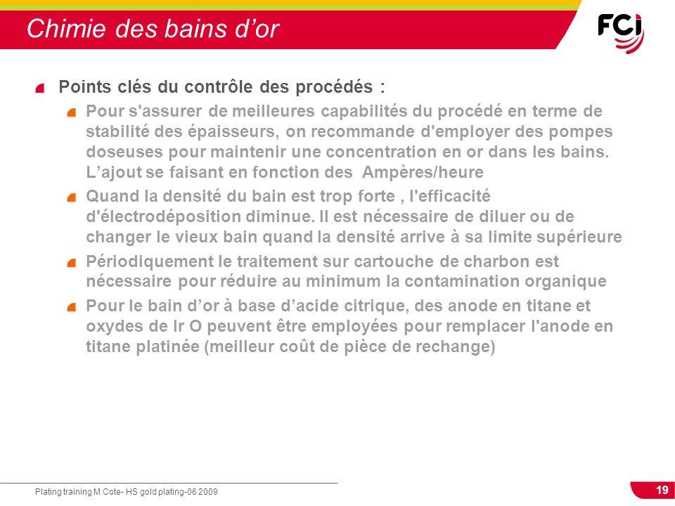 19 Plating training M Cote- HS gold plating-06 2009 Chimie des bains dor Points clés du contrôle des procédés : Pour s'assurer de meilleures capabilit