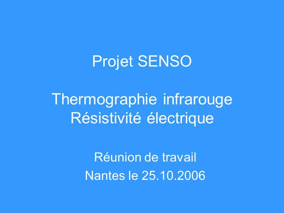 Projet SENSO Thermographie infrarouge Résistivité électrique Réunion de travail Nantes le 25.10.2006