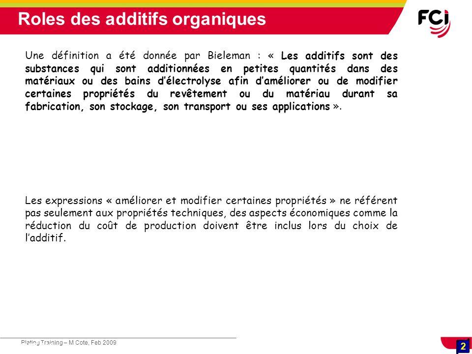 2 Plating Training – M Cote, Feb 2009 2 Cours : Les traitements de surface Une définition a été donnée par Bieleman : « Les additifs sont des substanc
