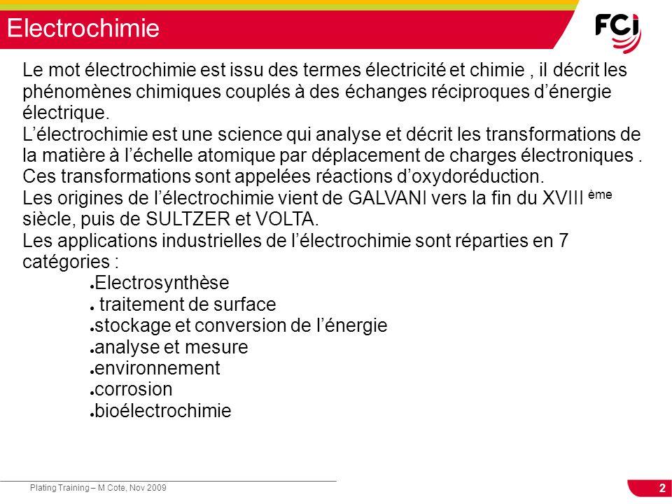 2 Plating Training – M Cote, Nov 2009 Electrochimie Le mot électrochimie est issu des termes électricité et chimie, il décrit les phénomènes chimiques