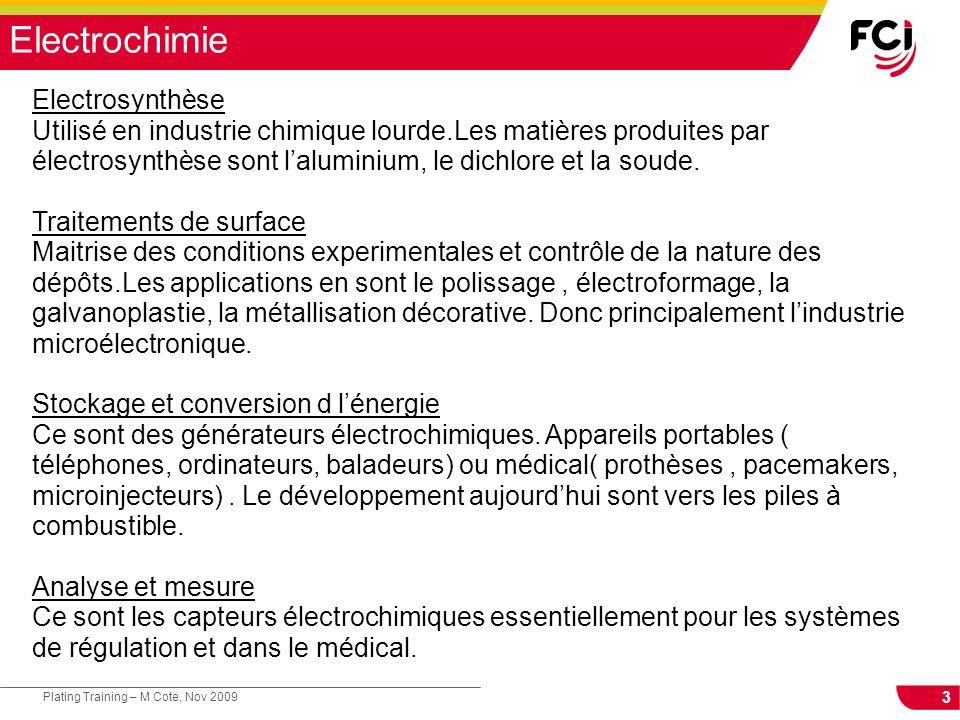 3 Plating Training – M Cote, Nov 2009 Electrochimie Electrosynthèse Utilisé en industrie chimique lourde.Les matières produites par électrosynthèse so
