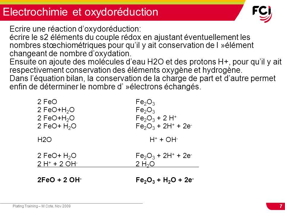 8 Plating Training – M Cote, Nov 2009 Electrochimie et oxydoréduction Dans un système électrochimique, lorsquil y a réduction, il y a aussi oxydation, pour une transfert de charge équivalente.