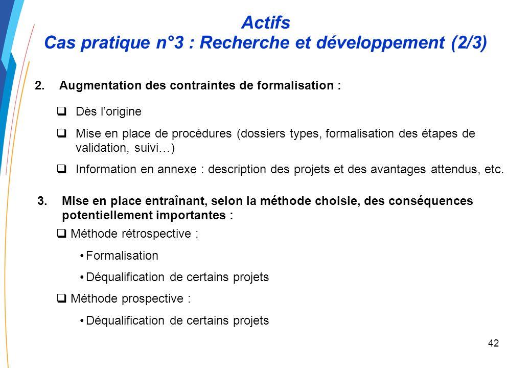 41 Actifs Cas pratique n°3 : Recherche et développement (1/3) Un EPN développe des activités de recherche fondamentale et appliquée sous forme de programmes regroupant plusieurs projets.