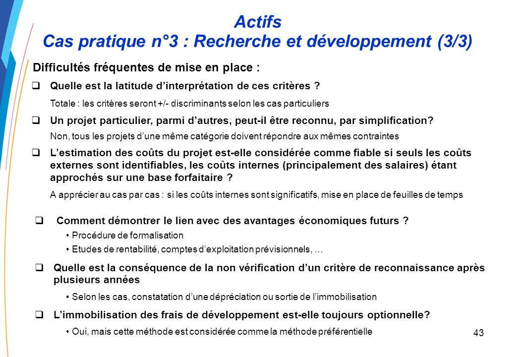 42 Actifs Cas pratique n°3 : Recherche et développement (2/3) 2.Augmentation des contraintes de formalisation : 3.Mise en place entraînant, selon la m