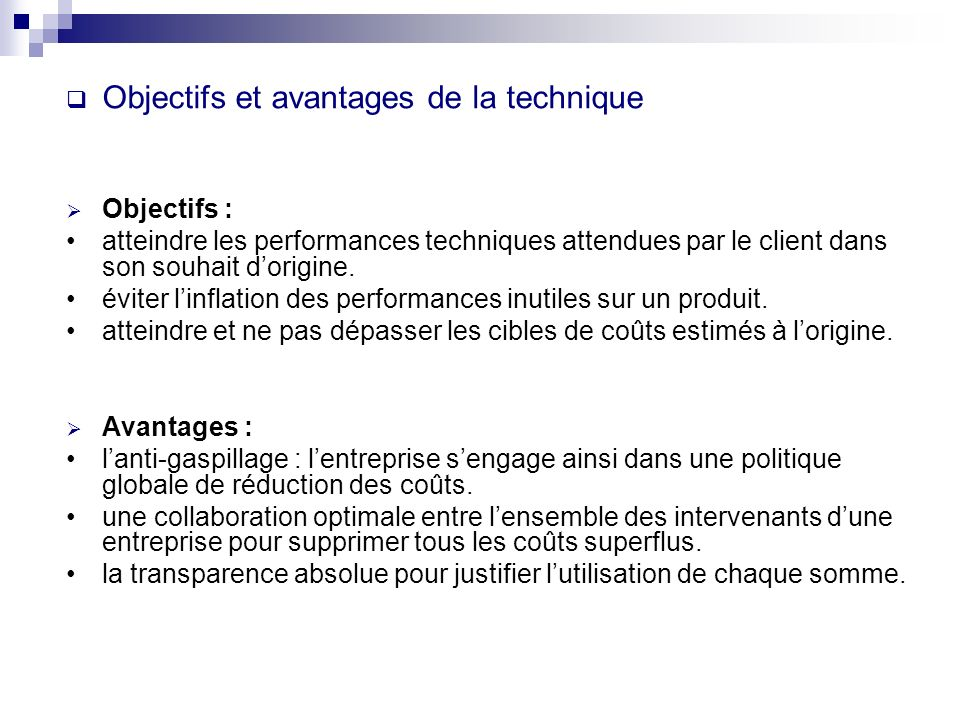 Objectifs et avantages de la technique Objectifs : atteindre les performances techniques attendues par le client dans son souhait dorigine. éviter lin