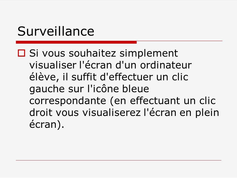 Surveillance Si vous souhaitez simplement visualiser l'écran d'un ordinateur élève, il suffit d'effectuer un clic gauche sur l'icône bleue corresponda