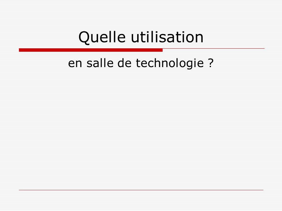 Quelle utilisation en salle de technologie ?