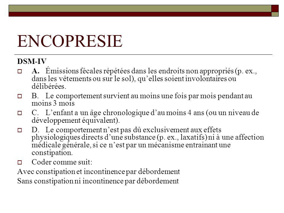 ENCOPRESIE DSM-IV A.Émissions fécales répétées dans les endroits non appropriés (p.