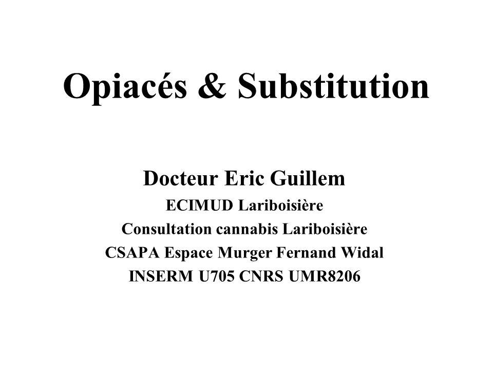 Opiacés & Substitution Docteur Eric Guillem ECIMUD Lariboisière Consultation cannabis Lariboisière CSAPA Espace Murger Fernand Widal INSERM U705 CNRS