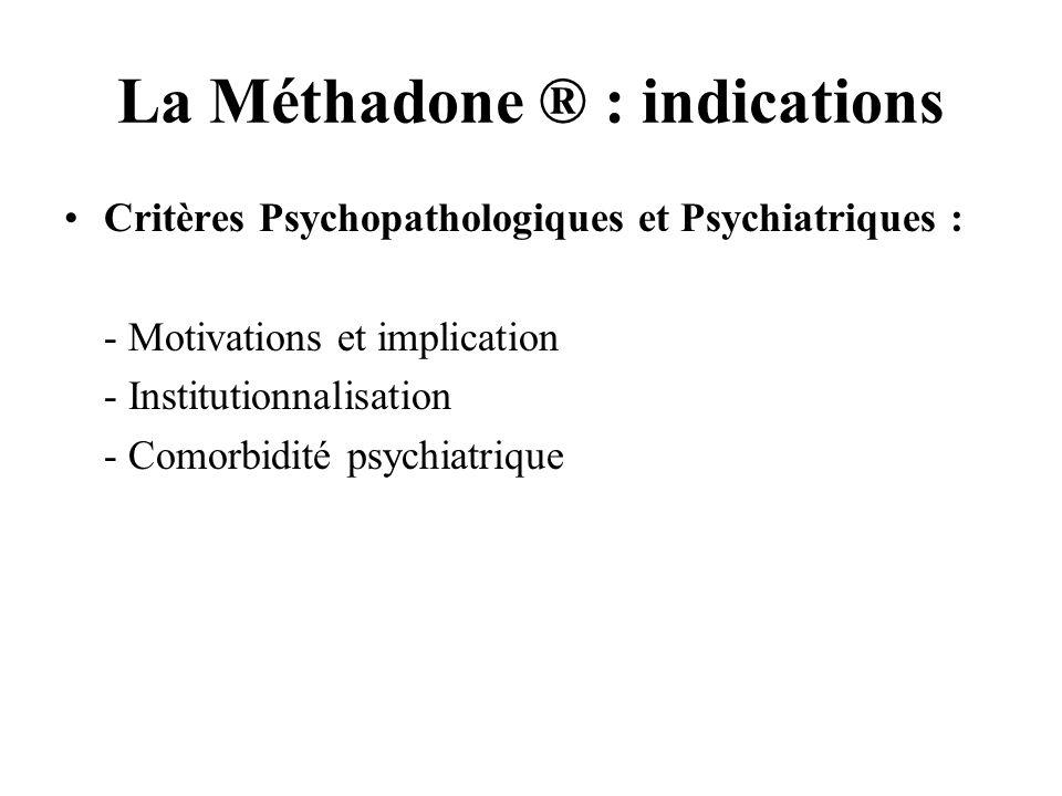 La Méthadone ® : indications Critères Psychopathologiques et Psychiatriques : - Motivations et implication - Institutionnalisation - Comorbidité psych