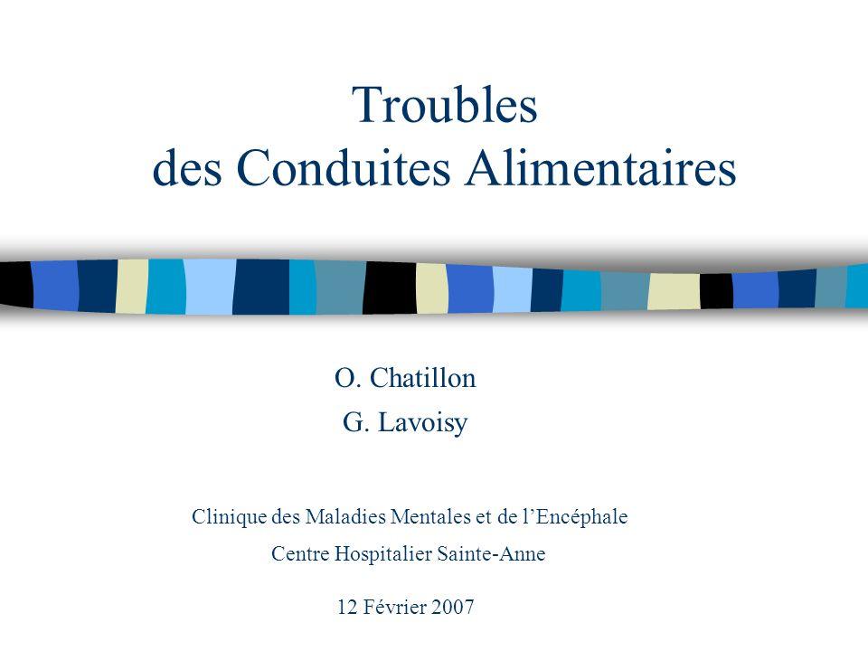 Troubles des Conduites Alimentaires O. Chatillon G. Lavoisy Clinique des Maladies Mentales et de lEncéphale Centre Hospitalier Sainte-Anne 12 Février