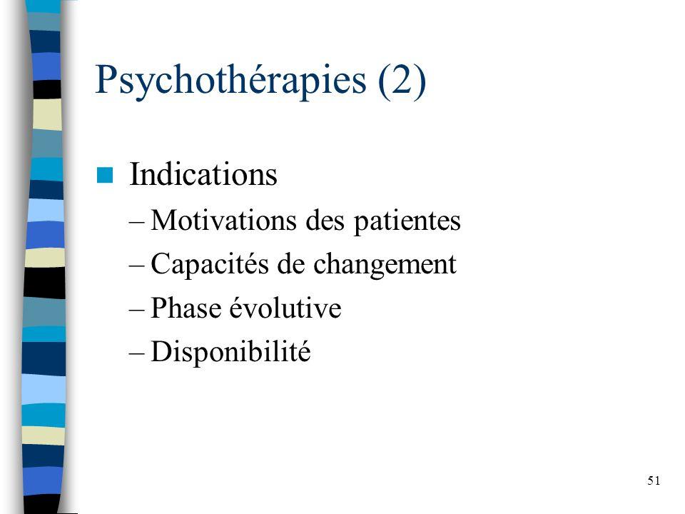 51 Psychothérapies (2) Indications –Motivations des patientes –Capacités de changement –Phase évolutive –Disponibilité