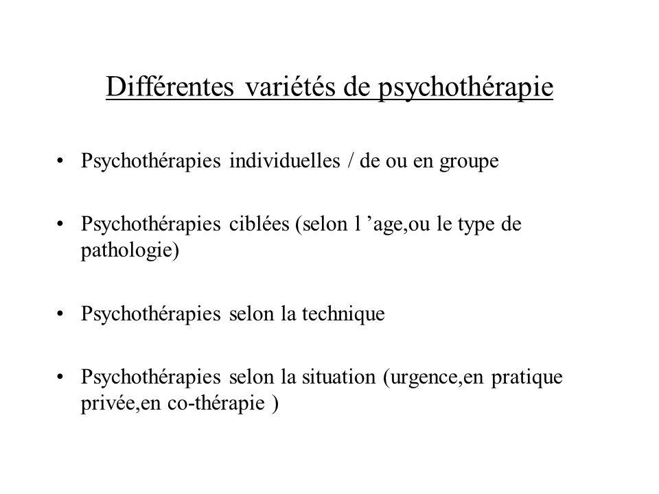 Différentes variétés de psychothérapie Psychothérapies individuelles / de ou en groupe Psychothérapies ciblées (selon l age,ou le type de pathologie)