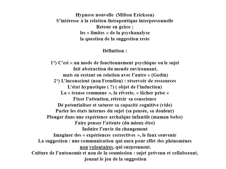 Hypnose nouvelle (Milton Erickson) Sintéresse à la relation thérapeutique interpersonnelle Retour en grâce : les « limites » de la psychanalyse la que