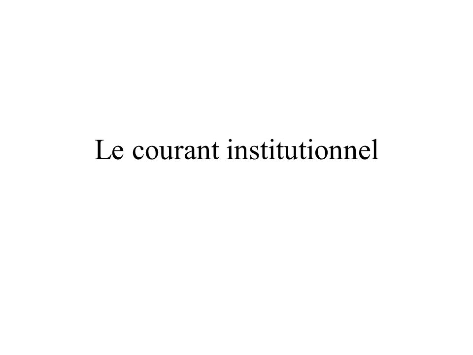Le courant institutionnel