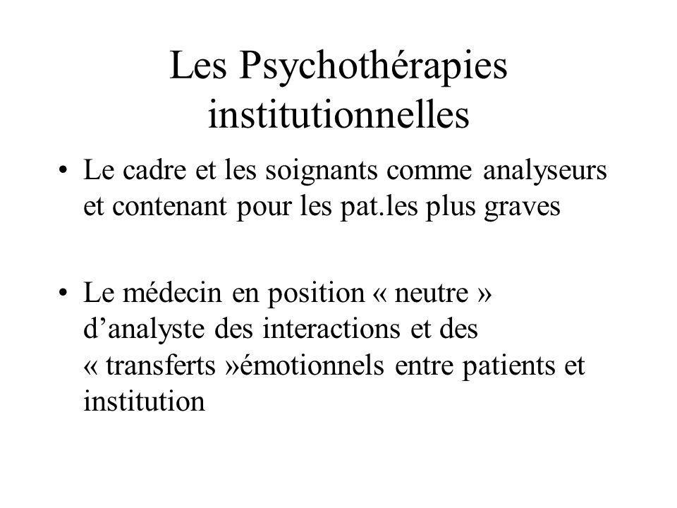 Les Psychothérapies institutionnelles Le cadre et les soignants comme analyseurs et contenant pour les pat.les plus graves Le médecin en position « ne