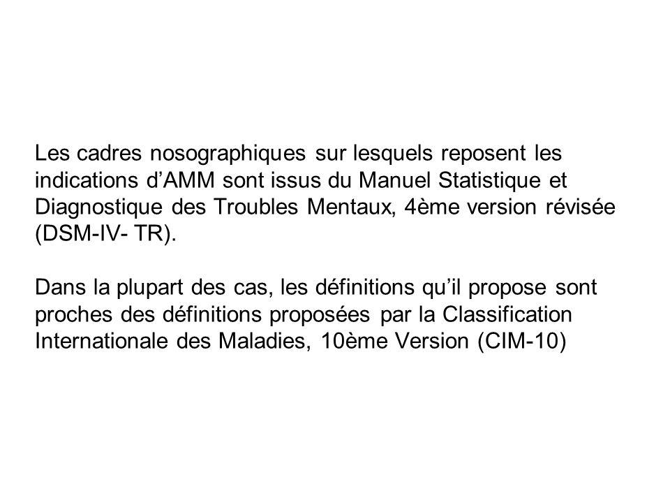 Les cadres nosographiques sur lesquels reposent les indications dAMM sont issus du Manuel Statistique et Diagnostique des Troubles Mentaux, 4ème versi