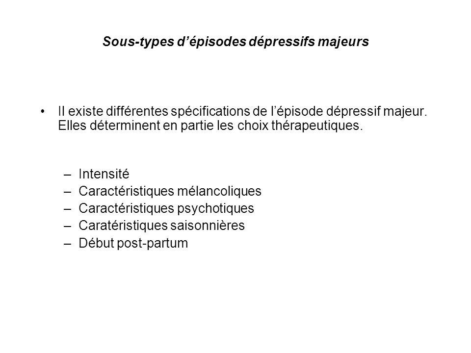 Sous-types dépisodes dépressifs majeurs Il existe différentes spécifications de lépisode dépressif majeur. Elles déterminent en partie les choix théra