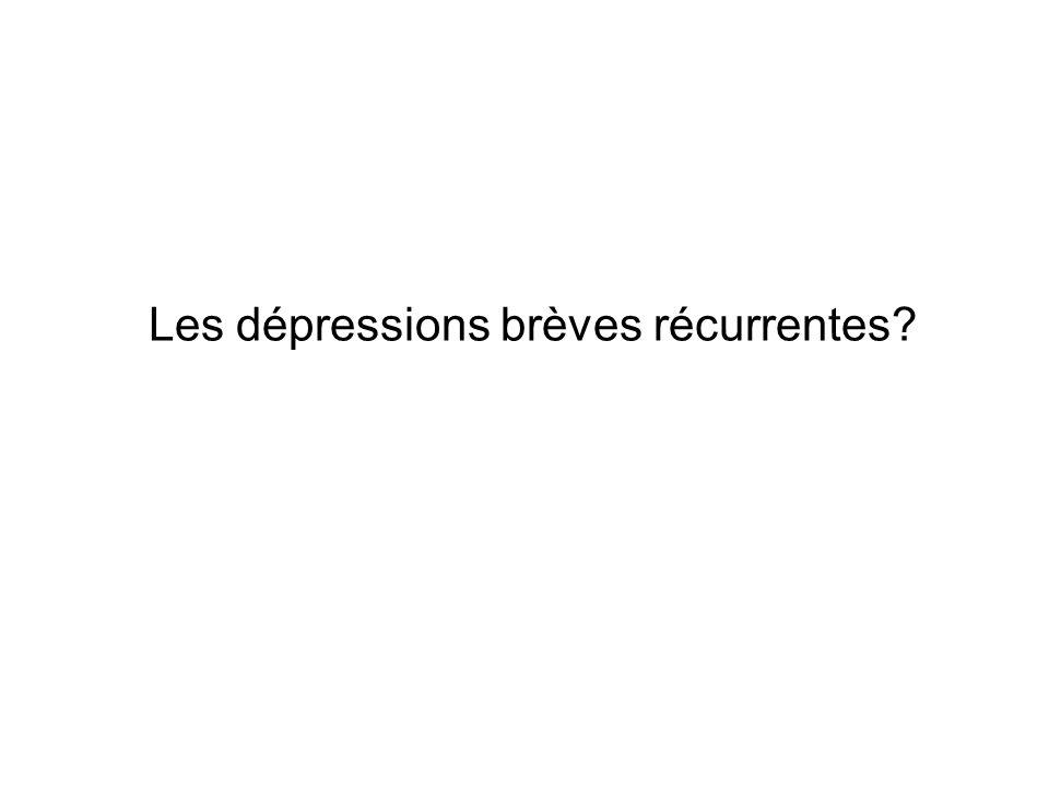Les dépressions brèves récurrentes?