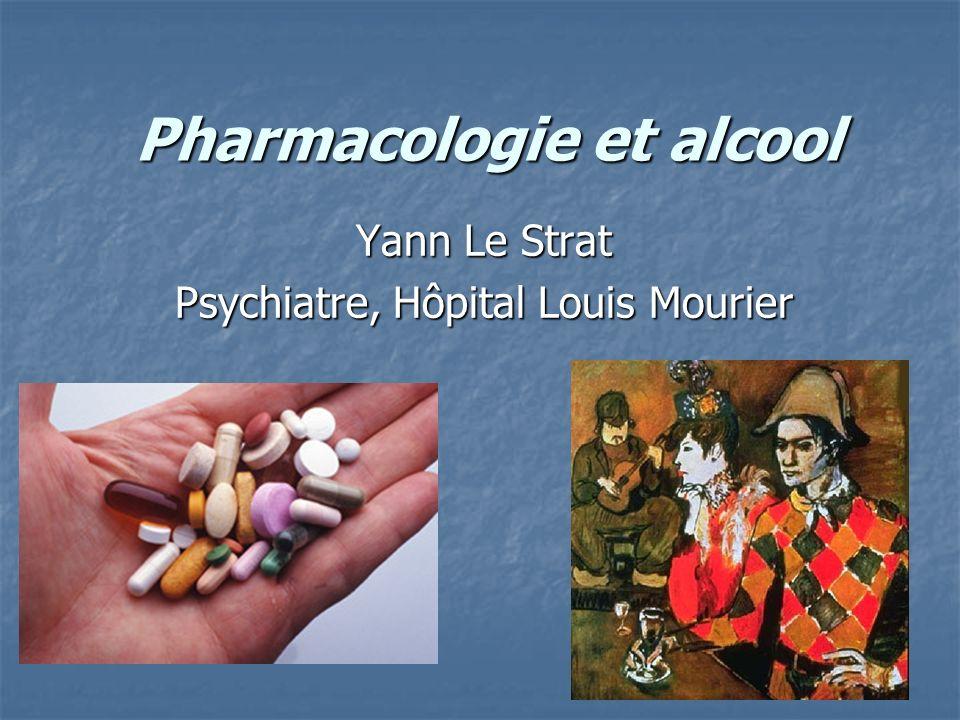 Pharmacologie et alcool Yann Le Strat Psychiatre, Hôpital Louis Mourier