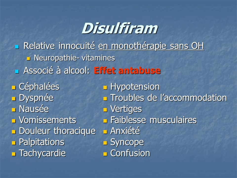 Disulfiram Relative innocuité en monothérapie sans OH Relative innocuité en monothérapie sans OH Neuropathie- vitamines Neuropathie- vitamines Associé