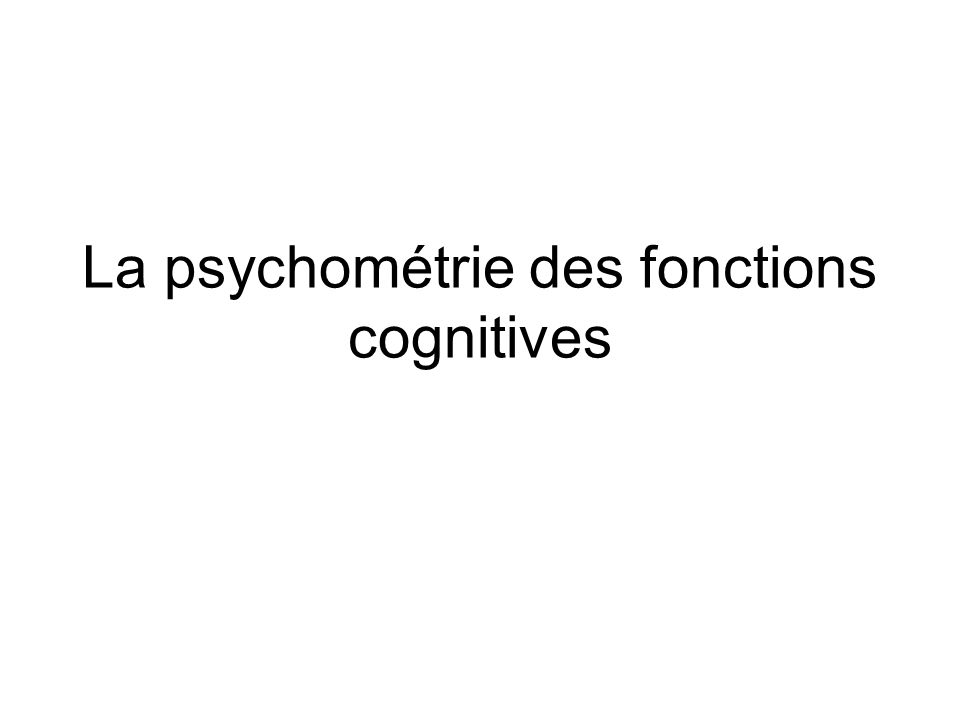 La psychométrie des fonctions cognitives