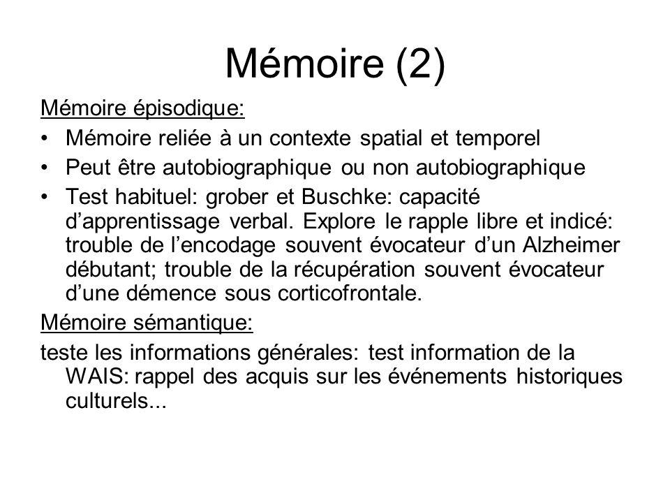 Mémoire (2) Mémoire épisodique: Mémoire reliée à un contexte spatial et temporel Peut être autobiographique ou non autobiographique Test habituel: grober et Buschke: capacité dapprentissage verbal.