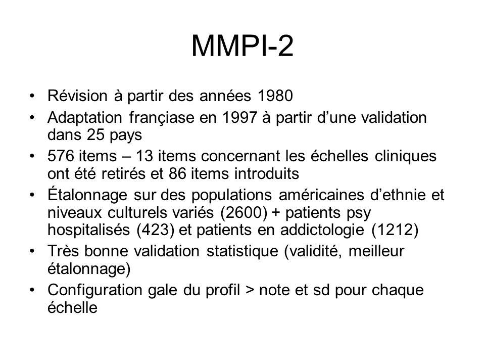 MMPI-2 Révision à partir des années 1980 Adaptation françiase en 1997 à partir dune validation dans 25 pays 576 items – 13 items concernant les échell