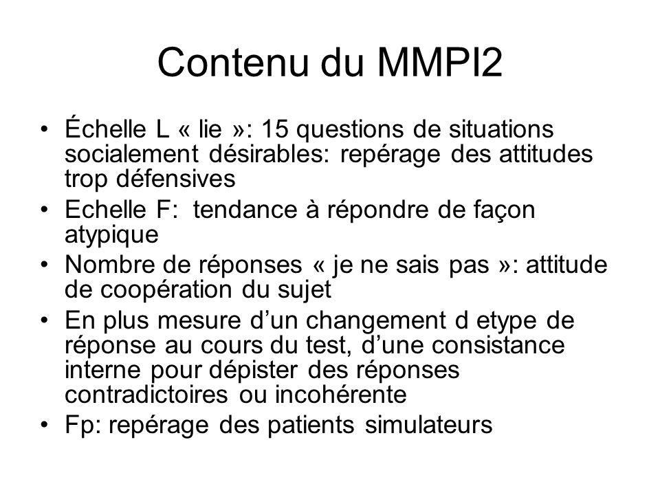 Contenu du MMPI2 Échelle L « lie »: 15 questions de situations socialement désirables: repérage des attitudes trop défensives Echelle F: tendance à ré