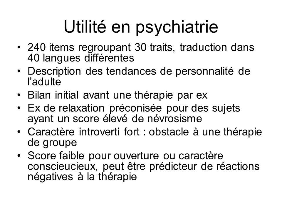 Utilité en psychiatrie 240 items regroupant 30 traits, traduction dans 40 langues différentes Description des tendances de personnalité de ladulte Bil