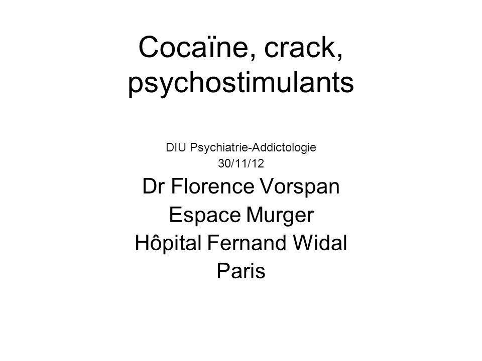Cocaïne, crack, psychostimulants DIU Psychiatrie-Addictologie 30/11/12 Dr Florence Vorspan Espace Murger Hôpital Fernand Widal Paris
