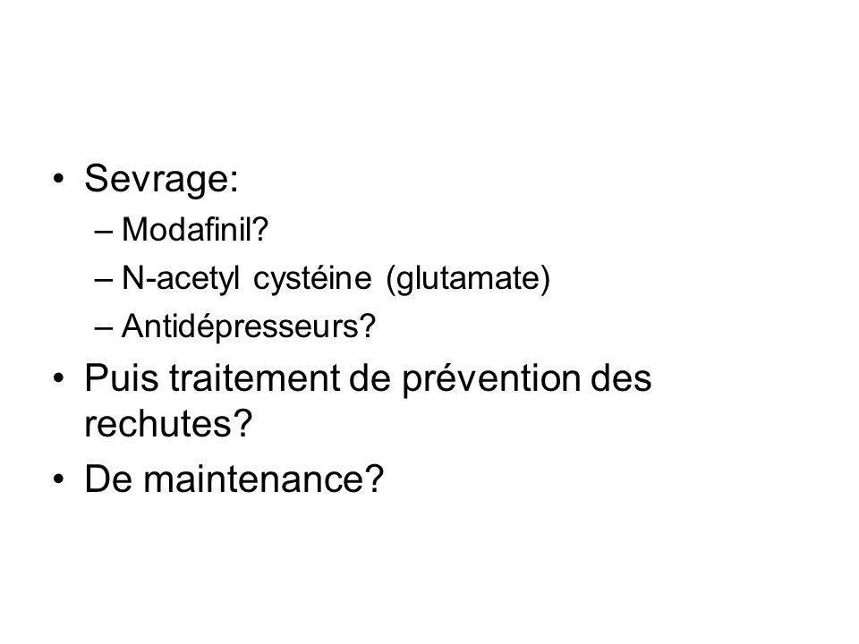 Sevrage: –Modafinil.–N-acetyl cystéine (glutamate) –Antidépresseurs.