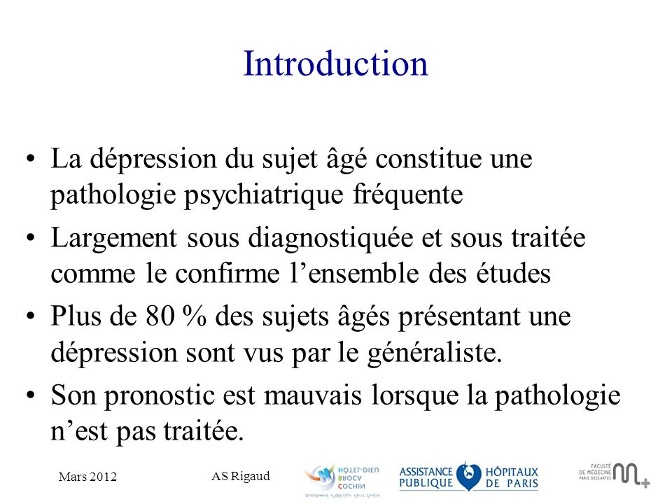 AS Rigaud Mars 2012 Introduction La dépression du sujet âgé constitue une pathologie psychiatrique fréquente Largement sous diagnostiquée et sous trai